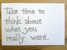 take time to think about what you really want